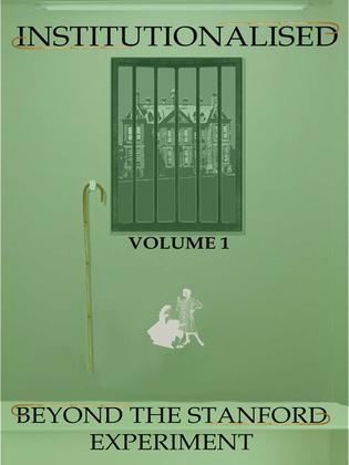 Institutionalised - Volume 1: Beyond the Stanford Experiment