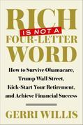 Rich Is Not a Four-Letter Word: How to Survive Obamacare, Trump Wall Street, Kick-start Your Retirement, and Achieve Financial Success