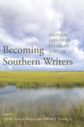 Becoming Southern Writers: Essays in Honor of Charles Joyner