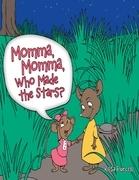 Momma, Momma, Who Made the Stars?