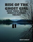 Rise of the Ghost Girl: Book 3 of Miracle Flowers