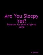 Are You Sleepy Yet?
