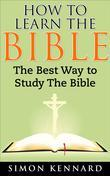 How to Learn the Bible the Best Way to Study the Bible