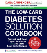 The Low-Carb Diabetes Solution Cookbook: Prevent and Heal Type 2 Diabetes with 200 Ultra Low-Carb Recipes