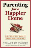 Parenting for a Happier Home: The step-by-step guide to keeping your kids on track