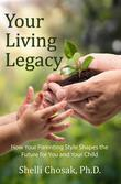 Your Living Legacy: How Your Parenting Style Shapes the Future for You and Your Child