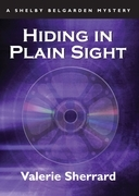 Hiding in Plain Sight: A Shelby Belgarden Mystery
