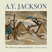 A.Y. Jackson: The Life of a Landscape Painter