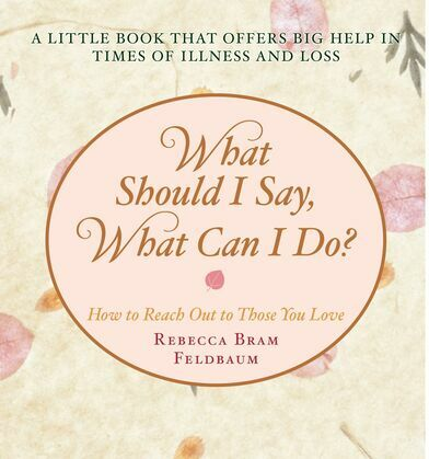What Should I Say, What Can I Do?: How to Reach Out to Those You Love