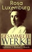 Gesammelte Werke: Aufsätze + Reden + Briefe (Über 150 Titel in einem Buch - Vollständige Ausgaben)
