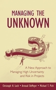Managing the Unknown: A New Approach to Managing High Uncertainty and Risk in Projects