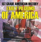 1st Grade American History: Early Pilgrims of America: First Grade Books
