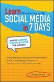 Learn Marketing with Social Media in 7 Days: Master Facebook, LinkedIn and Twitter for Business