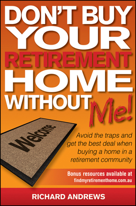 Don't Buy Your Retirement Home Without Me!: Avoid the Traps and Get the Best Deal When Buying a Home in a Retirement Community