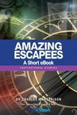 Amazing Escapees - A Short eBook: Inspirational Stories