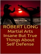 Martial Arts: Insane But True Things About Self Defense