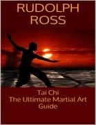 Tai Chi: The Ultimate Martial Art Guide