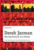Derek Jarman - Moving Pictures of a Painter: Home Movies, Super 8 Films and Other Small Gestures