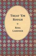 Treat 'Em Rough - Letters From Jack The Kaiser Killer