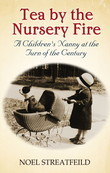 Tea By The Nursery Fire: A Children¿s Nanny at the Turn of the Century