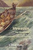 Mewassin: The Good Land : A Canadian Historical Novel