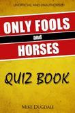 The Only Fools and Horses Quiz Book: 200 Cushty questions that fell off the back of a lorry in Peckham