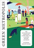 Green Metropolis: The Extraordinary Landscapes of New York City as Nature, History, and Design