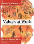 The Owner's Manual for Values at Work: Clarifying and Focusing on What Is Most Important