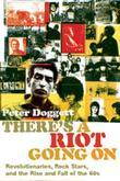 There's a Riot Going On: Revolutionaries, Rock Stars, and the Rise and Fall of the '60s