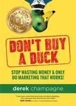 Don't Buy A Duck: Stop Wasting Money & Only Do Marketing That Works