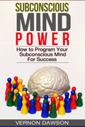 Subconscious Mind Power: How to Program Your Subconscious Mind For Success