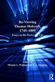 Re-Viewing Thomas Holcroft, 1745-1809: Essays on His Works and Life