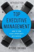 Introduction to Top Executive Management: How to Turn Every Opportunity into Success