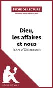 Dieu, les affaires et nous. Chronique d'un demi-siècle de Jean d'Ormesson (Fiche de lecture)