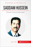 Saddam Hussein. Ascension et chute du dictateur irakien