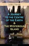 A Journey to the Centre of the Earth & The Mysterious Island (Illustrated)