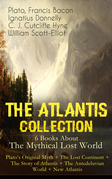 THE ATLANTIS COLLECTION - 6 Books About The Mythical Lost World: Plato's Original Myth + The Lost Continent + The Story of Atlantis + The Antedeluvian World + New Atlantis