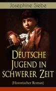 Deutsche Jugend in schwerer Zeit (Historischer Roman) - Vollständige Ausgabe