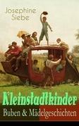 Kleinstadtkinder: Buben & Mädelgeschichten (Vollständige Ausgabe)