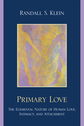 Primary Love: The Elemental Nature of Human Love, Intimacy, and Attachment