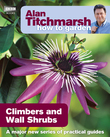 Alan Titchmarsh How to Garden: Climbers and Wall Shrubs