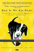 Dog Is My Co-Pilot: Great Writers on the World's Oldest Friendship