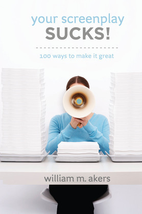 Your Screenplay Sucks!: 100 Ways to Make It Great