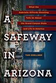 A Safeway in Arizona: What the Gabrielle Giffords Shooting Tells Us About the Grand Canyon State and L ife in America