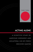 Acting Alone: A Scientific Study of American Hegemony and Unilateral Use-of-Force Decision Making