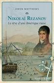 Nikolaï Rezanov ou le rêve d'une Amérique russe