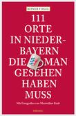 111 Orte in Niederbayern, die man gesehen haben muss