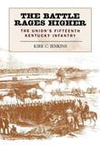 The Battle Rages Higher: The Union's Fifteenth Kentucky Infantry