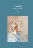 Brian Friel: Collected Plays - Volume 2