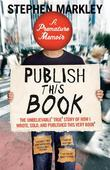 Publish This Book (TP): The Unbelievable True Story of How I Wrote, Sold and Published This Very Book